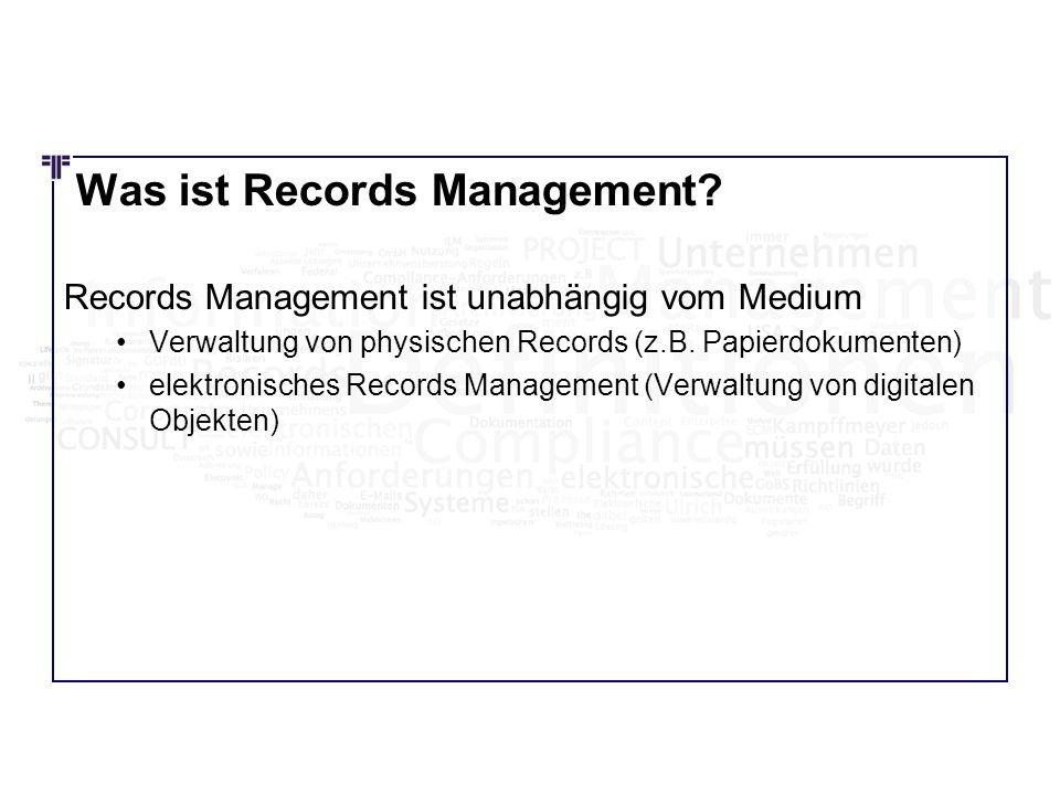 Was ist Records Management? Records Management ist unabhängig vom Medium Verwaltung von physischen Records (z.B. Papierdokumenten) elektronisches Reco