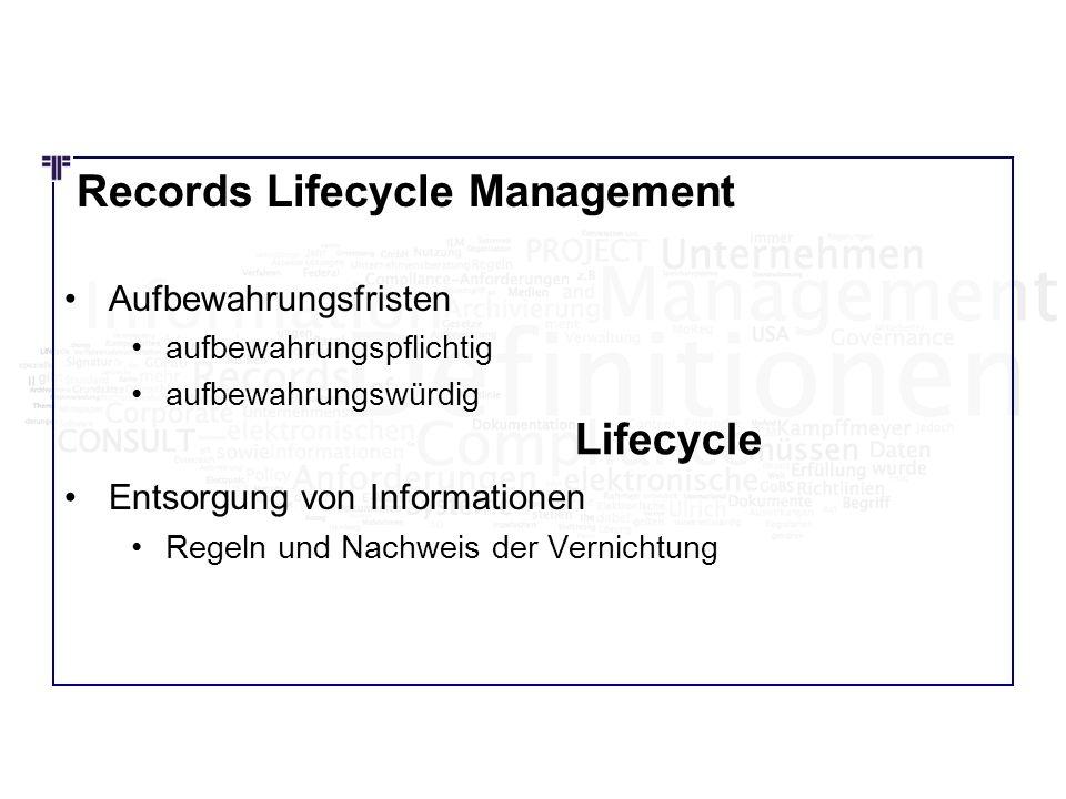 Records Lifecycle Management Aufbewahrungsfristen aufbewahrungspflichtig aufbewahrungswürdig Entsorgung von Informationen Regeln und Nachweis der Vern