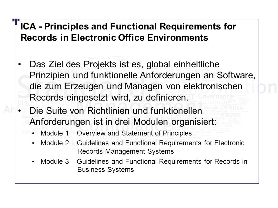 ICA - Principles and Functional Requirements for Records in Electronic Office Environments Das Ziel des Projekts ist es, global einheitliche Prinzipie
