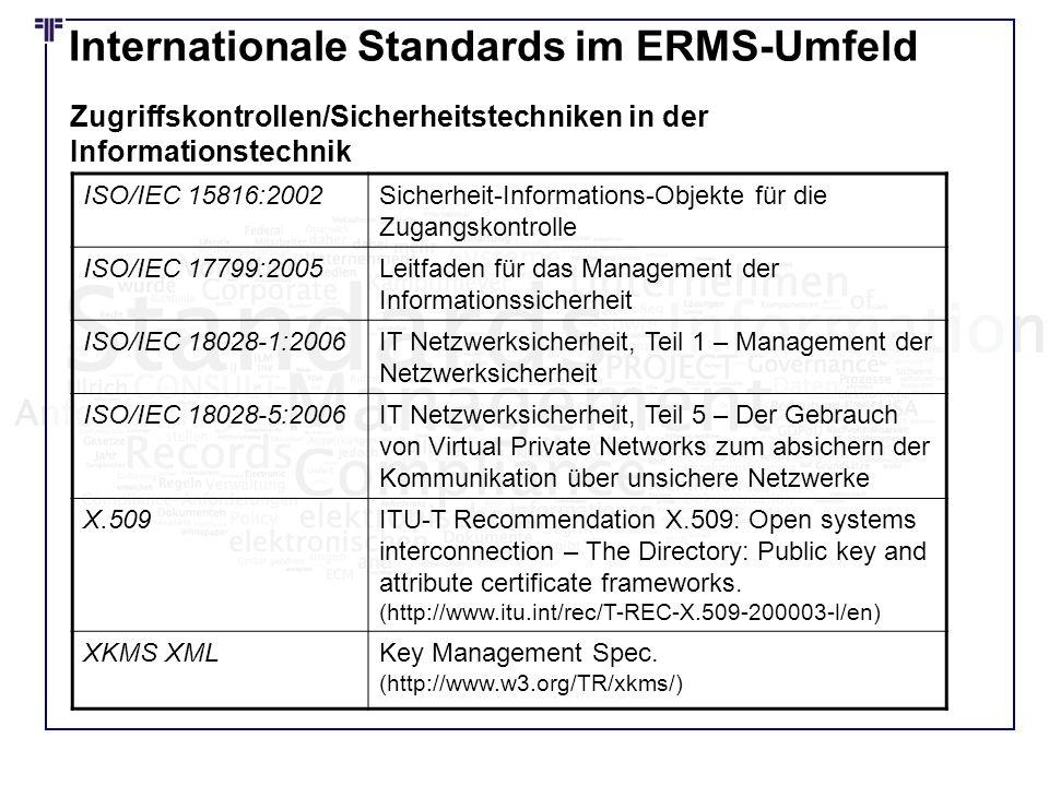 Internationale Standards im ERMS-Umfeld ISO/IEC 15816:2002Sicherheit-Informations-Objekte für die Zugangskontrolle ISO/IEC 17799:2005Leitfaden für das