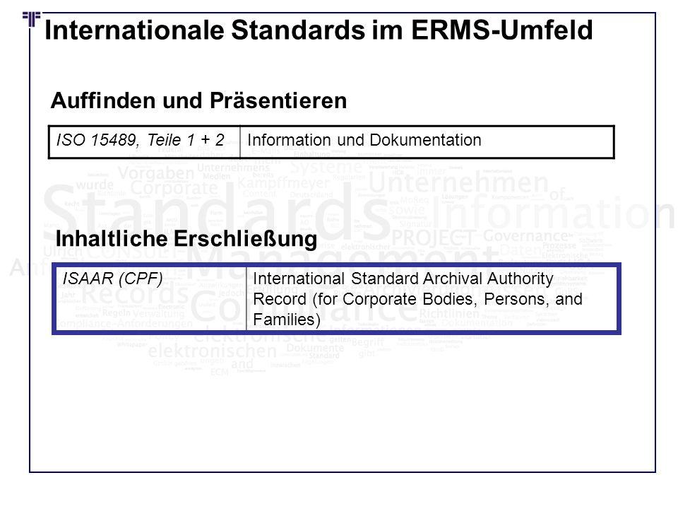 Internationale Standards im ERMS-Umfeld ISO 15489, Teile 1 + 2Information und Dokumentation Auffinden und Präsentieren ISAAR (CPF)International Standa