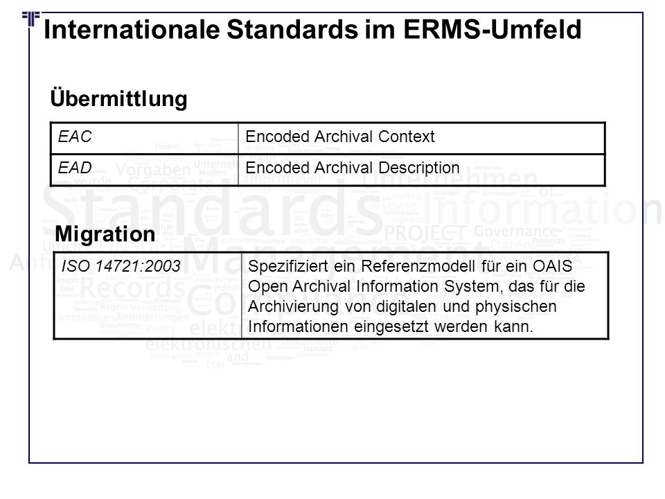 Internationale Standards im ERMS-Umfeld EACEncoded Archival Context EADEncoded Archival Description Übermittlung ISO 14721:2003Spezifiziert ein Refere