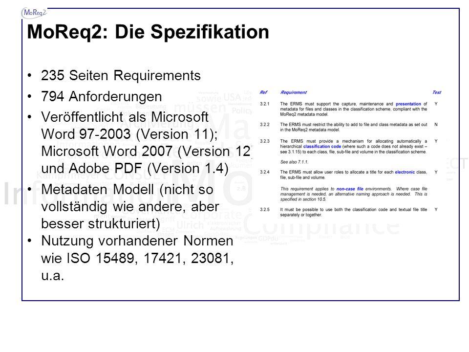 MoReq2: Die Spezifikation 235 Seiten Requirements 794 Anforderungen Veröffentlicht als Microsoft Word 97-2003 (Version 11); Microsoft Word 2007 (Versi