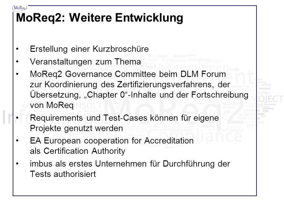 MoReq2: Weitere Entwicklung Erstellung einer Kurzbroschüre Veranstaltungen zum Thema MoReq2 Governance Committee beim DLM Forum zur Koordinierung des