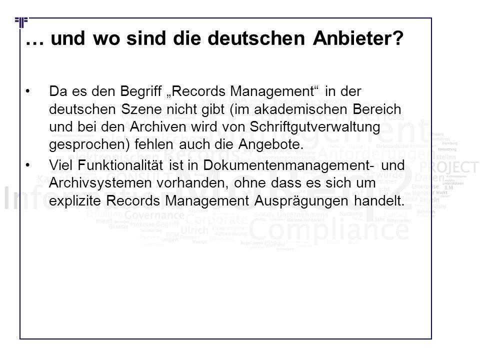 … und wo sind die deutschen Anbieter? Da es den Begriff Records Management in der deutschen Szene nicht gibt (im akademischen Bereich und bei den Arch