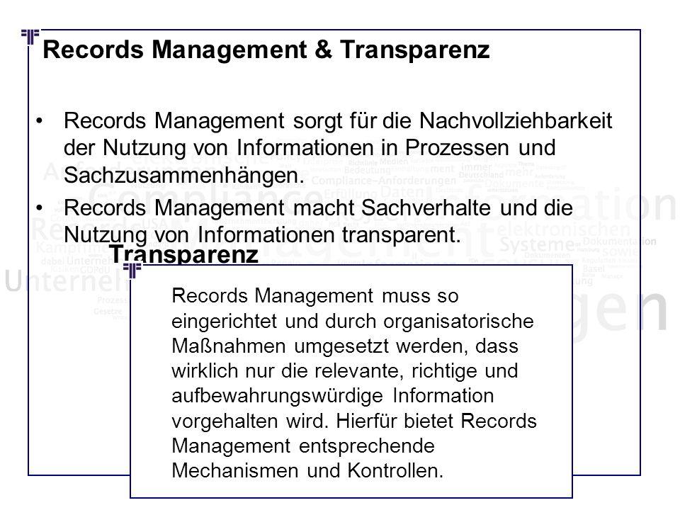 Records Management & Transparenz Records Management sorgt für die Nachvollziehbarkeit der Nutzung von Informationen in Prozessen und Sachzusammenhänge