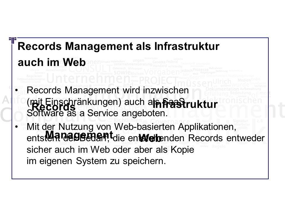 Records Management als Infrastruktur auch im Web Records Management wird inzwischen (mit Einschränkungen) auch als SaaS Software as a Service angebote