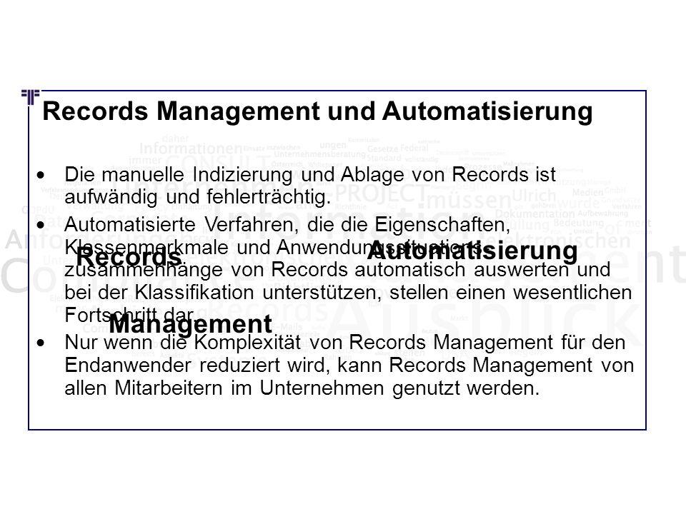 Records Management und Automatisierung Die manuelle Indizierung und Ablage von Records ist aufwändig und fehlerträchtig. Automatisierte Verfahren, die