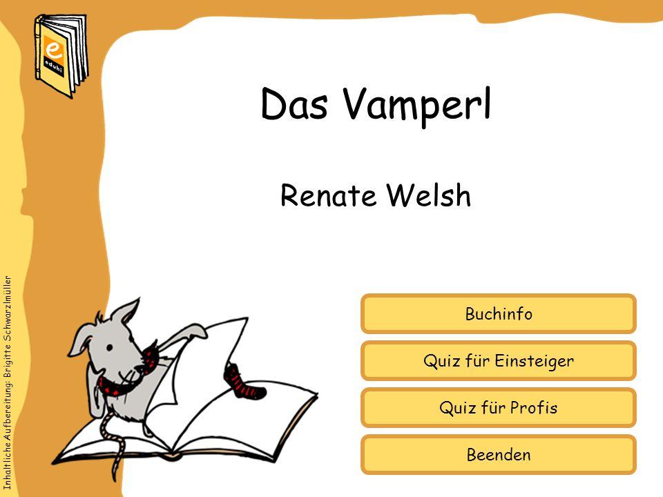 Inhaltliche Aufbereitung: Brigitte Schwarzlmüller Quiz für Einsteiger Quiz für Profis Buchinfo Renate Welsh Das Vamperl Beenden