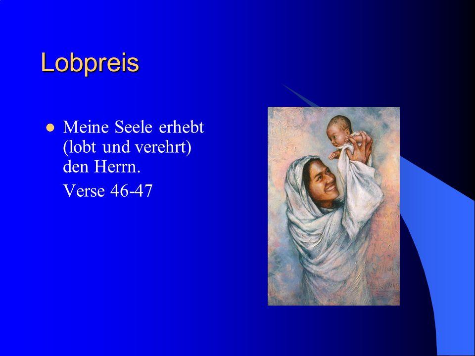 Anbetung Er hat die Niedrigkeit (Bescheidenheit) seiner Dienerin angesehen. Verse 46-50