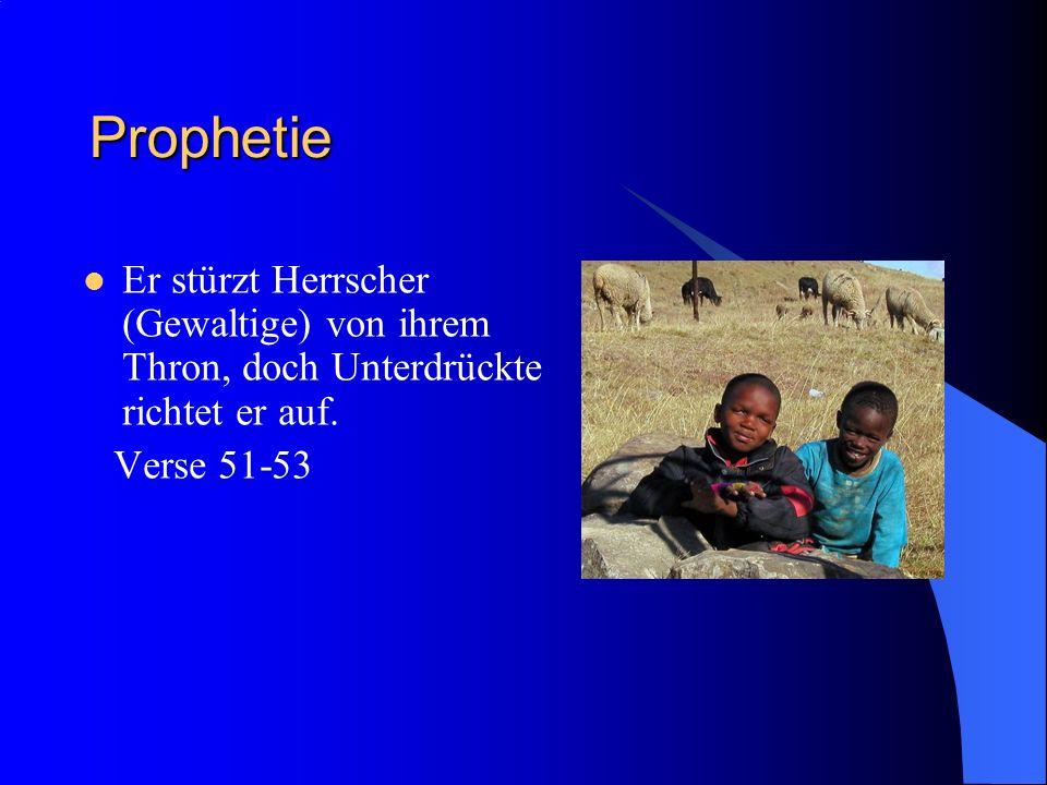 Prophetie Er stürzt Herrscher (Gewaltige) von ihrem Thron, doch Unterdrückte richtet er auf. Verse 51-53