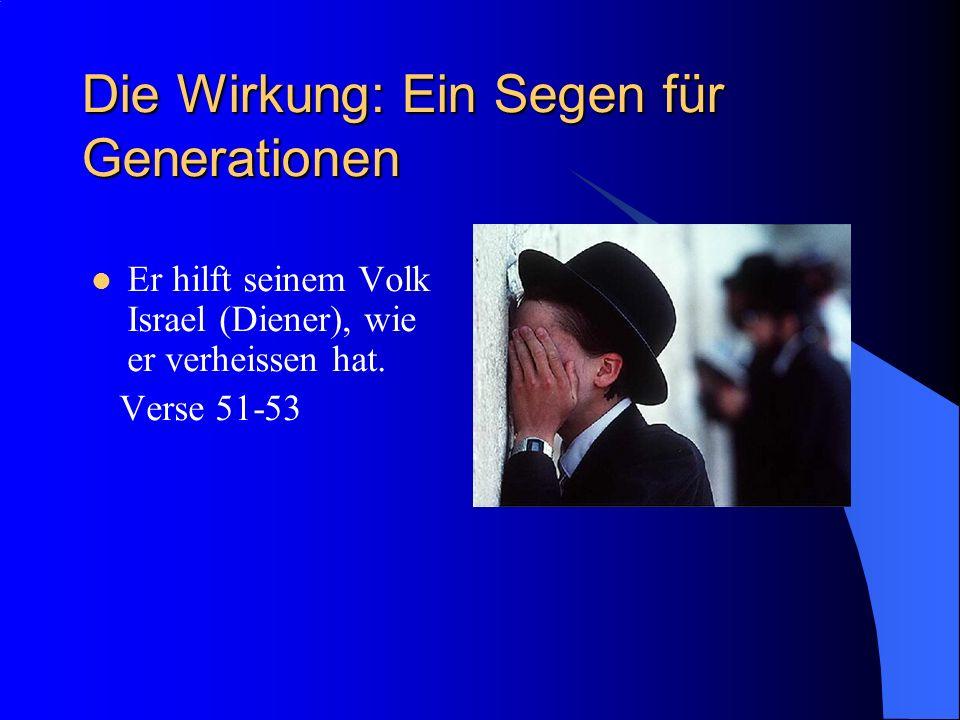 Die Wirkung: Ein Segen für Generationen Er hilft seinem Volk Israel (Diener), wie er verheissen hat. Verse 51-53