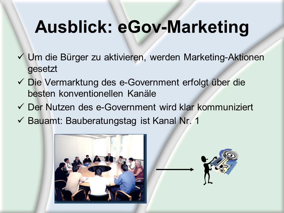Ausblick: eGov-Marketing Um die Bürger zu aktivieren, werden Marketing-Aktionen gesetzt Die Vermarktung des e-Government erfolgt über die besten konve