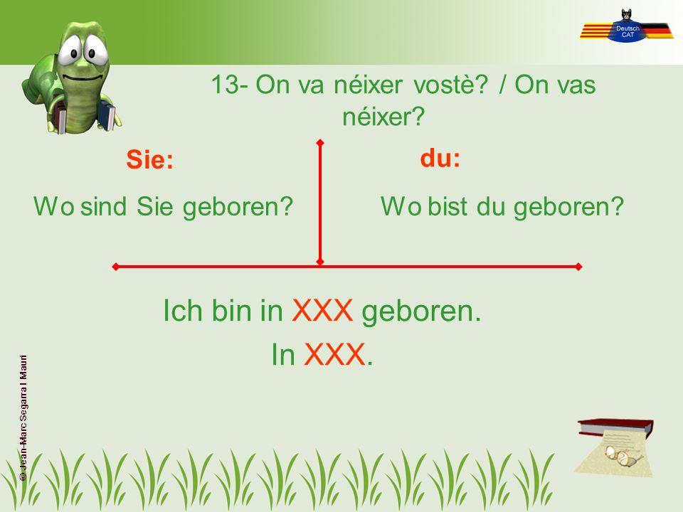 13- On va néixer vostè? / On vas néixer? Wo sind Sie geboren?Wo bist du geboren? Sie: du: Ich bin in XXX geboren. In XXX. © Jean-Marc Segarra I Mauri
