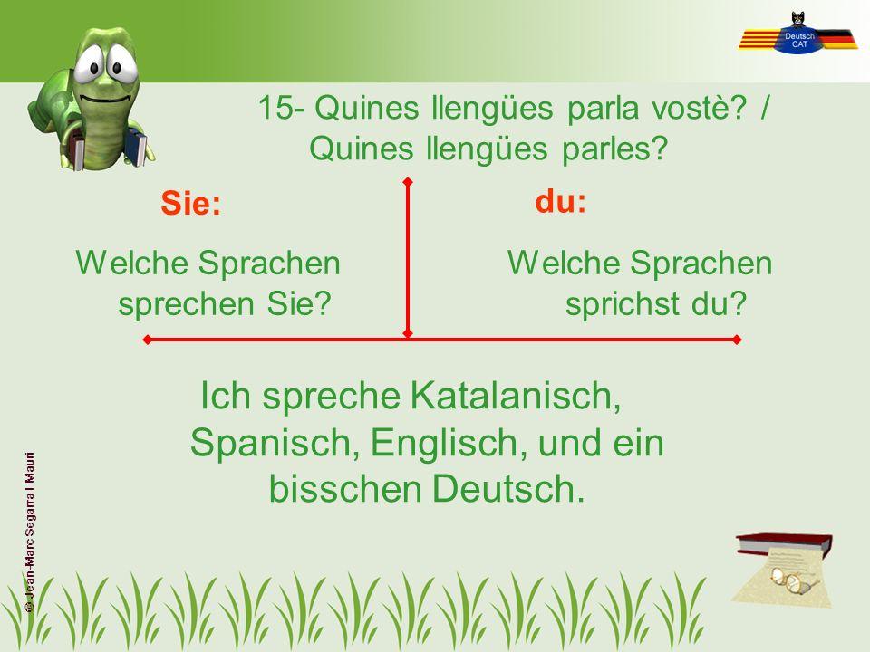 15- Quines llengües parla vostè? / Quines llengües parles? Welche Sprachen sprechen Sie? Welche Sprachen sprichst du? Sie: du: Ich spreche Katalanisch