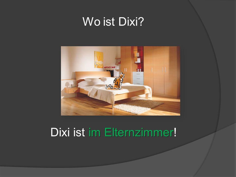 Wo ist Dixi? im Elternzimmer Dixi ist im Elternzimmer!
