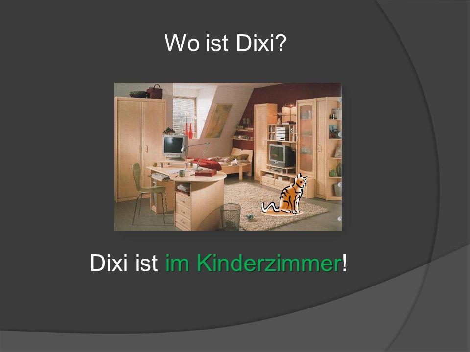 Wo ist Dixi? im Kinderzimmer Dixi ist im Kinderzimmer!