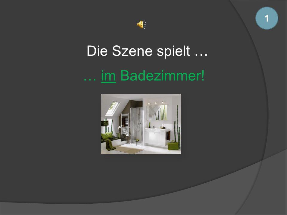 Die Szene spielt … … im Badezimmer! 1