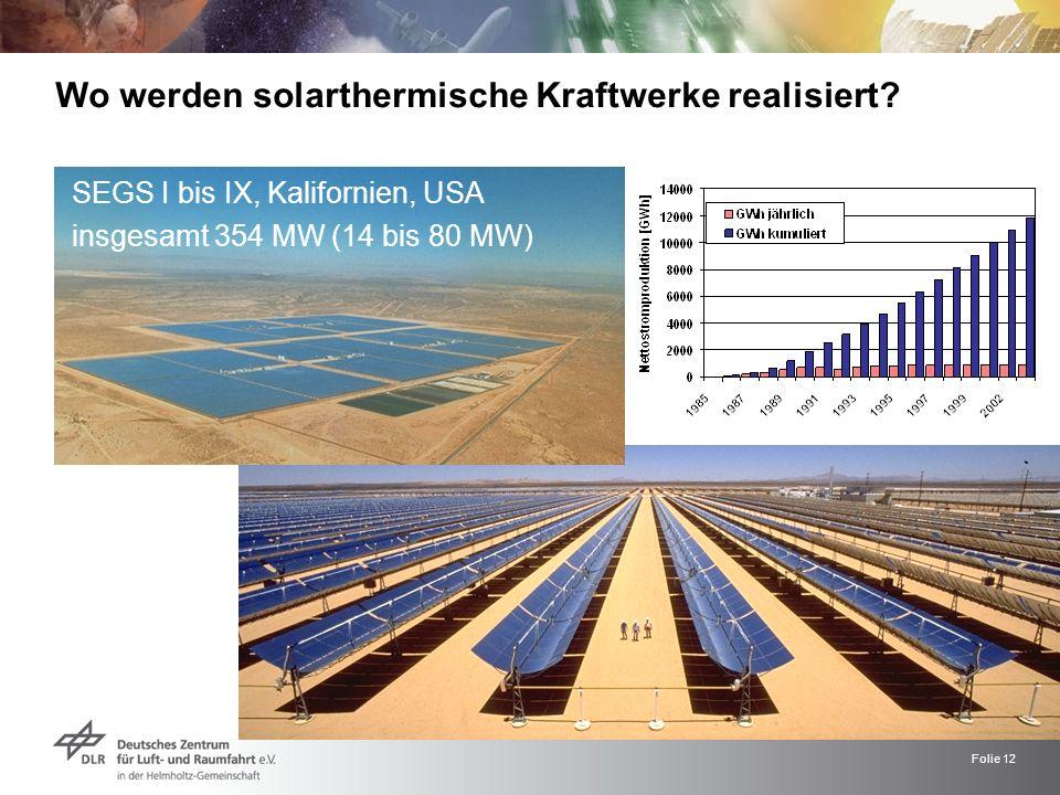 Folie 12 Wo werden solarthermische Kraftwerke realisiert? SEGS I bis IX, Kalifornien, USA insgesamt 354 MW (14 bis 80 MW)