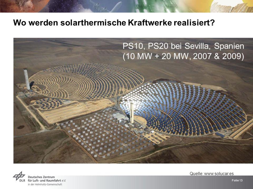 Folie 13 PS10, PS20 bei Sevilla, Spanien (10 MW + 20 MW, 2007 & 2009) Wo werden solarthermische Kraftwerke realisiert? Quelle: www.solucar.es