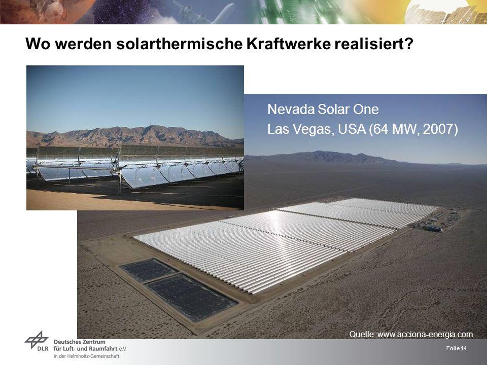 Folie 14 Nevada Solar One Las Vegas, USA (64 MW, 2007) Wo werden solarthermische Kraftwerke realisiert? Quelle: www.acciona-energia.com