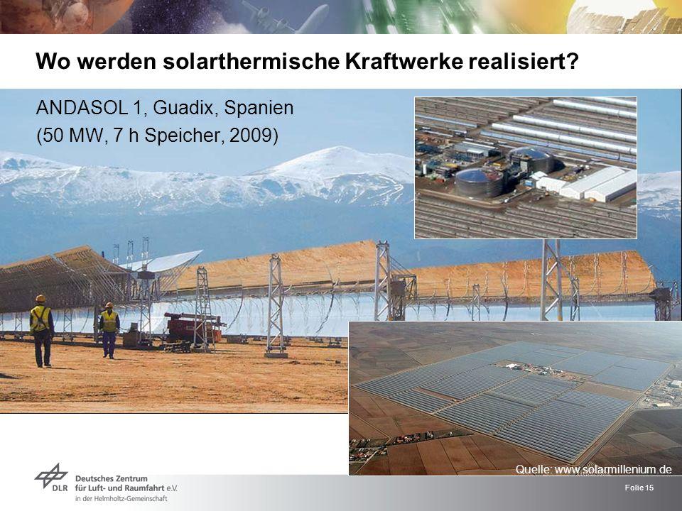 Folie 15 ANDASOL 1, Guadix, Spanien (50 MW, 7 h Speicher, 2009) Wo werden solarthermische Kraftwerke realisiert? Quelle: www.solarmillenium.de
