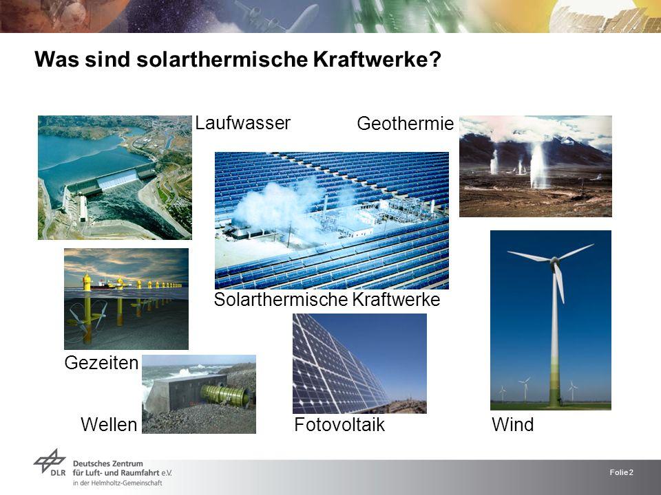 Folie 2 Was sind solarthermische Kraftwerke? Laufwasser Gezeiten Wellen WindFotovoltaik Geothermie Solarthermische Kraftwerke