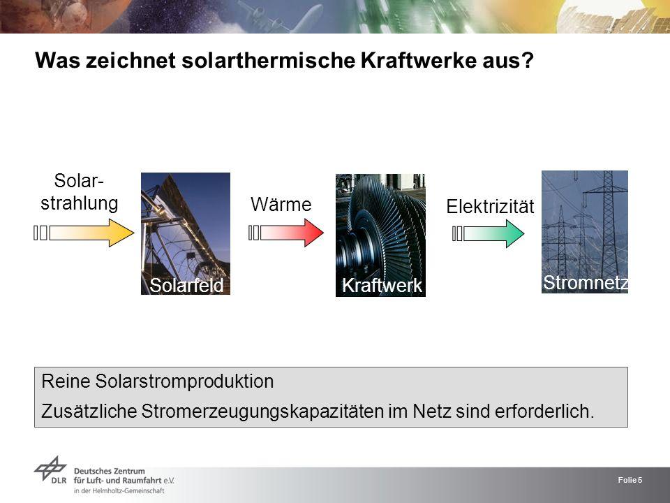 Folie 5 Elektrizität Was zeichnet solarthermische Kraftwerke aus? Solar- strahlung Wärme Solarfeld Kraftwerk Stromnetz Reine Solarstromproduktion Zusä