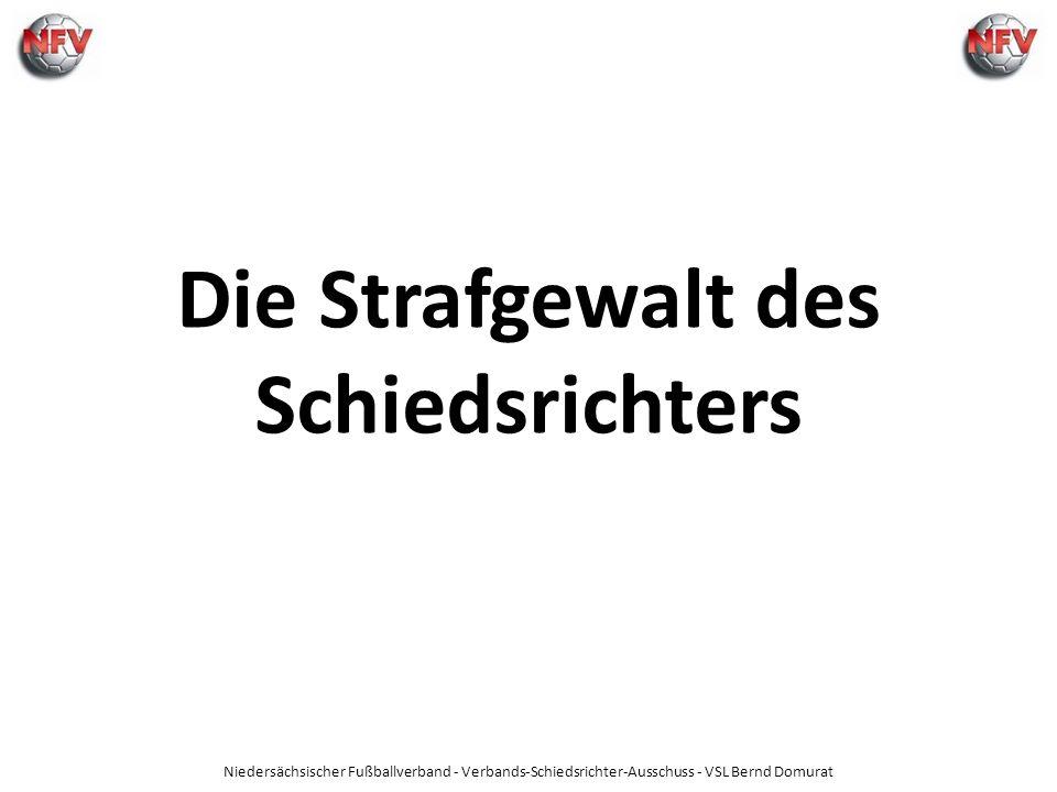 Niedersächsischer Fußballverband - Verbands-Schiedsrichter-Ausschuss - VSL Bernd Domurat Die Strafgewalt des Schiedsrichters