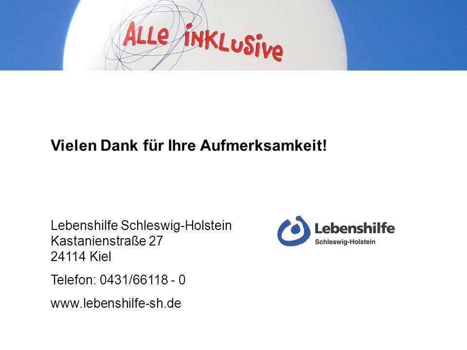 Vielen Dank für Ihre Aufmerksamkeit! Lebenshilfe Schleswig-Holstein Kastanienstraße 27 24114 Kiel Telefon: 0431/66118 - 0 www.lebenshilfe-sh.de