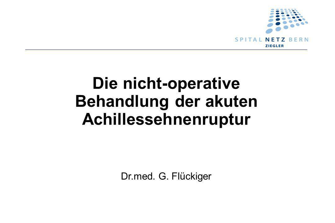 Die nicht-operative Behandlung der akuten Achillessehnenruptur Dr.med. G. Flückiger