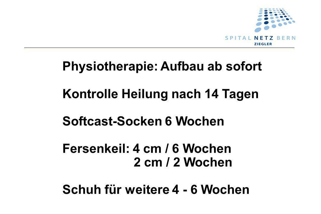 Physiotherapie: Aufbau ab sofort Kontrolle Heilung nach 14 Tagen Softcast-Socken 6 Wochen Fersenkeil: 4 cm / 6 Wochen 2 cm / 2 Wochen Schuh für weiter