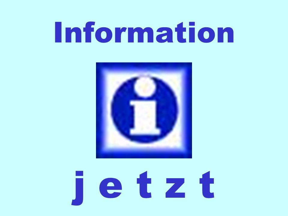 Information j e t z t
