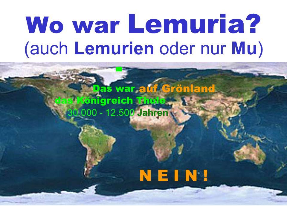 Wo war Lemuria. (auch Lemurien oder nur Mu) Das war auf Grönland N E I N .