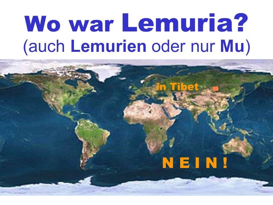 Wo war Lemuria (auch Lemurien oder nur Mu) in Tibet N E I N !