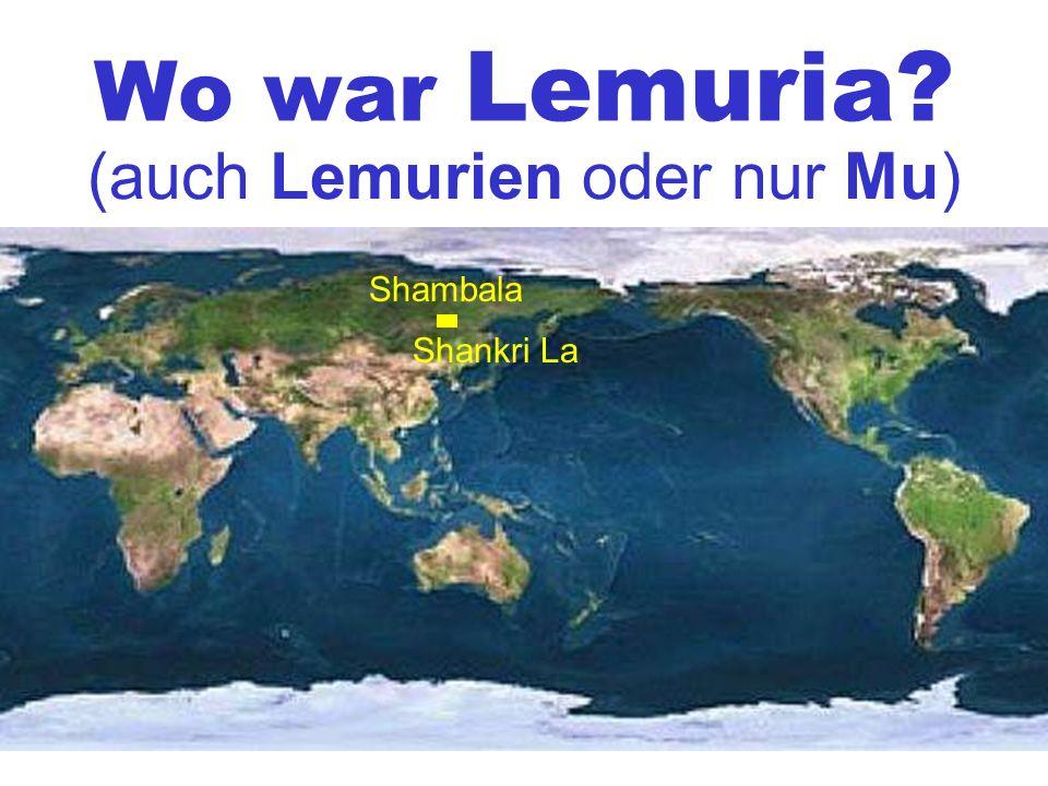 Wo war Lemuria (auch Lemurien oder nur Mu) Shambala Shankri La