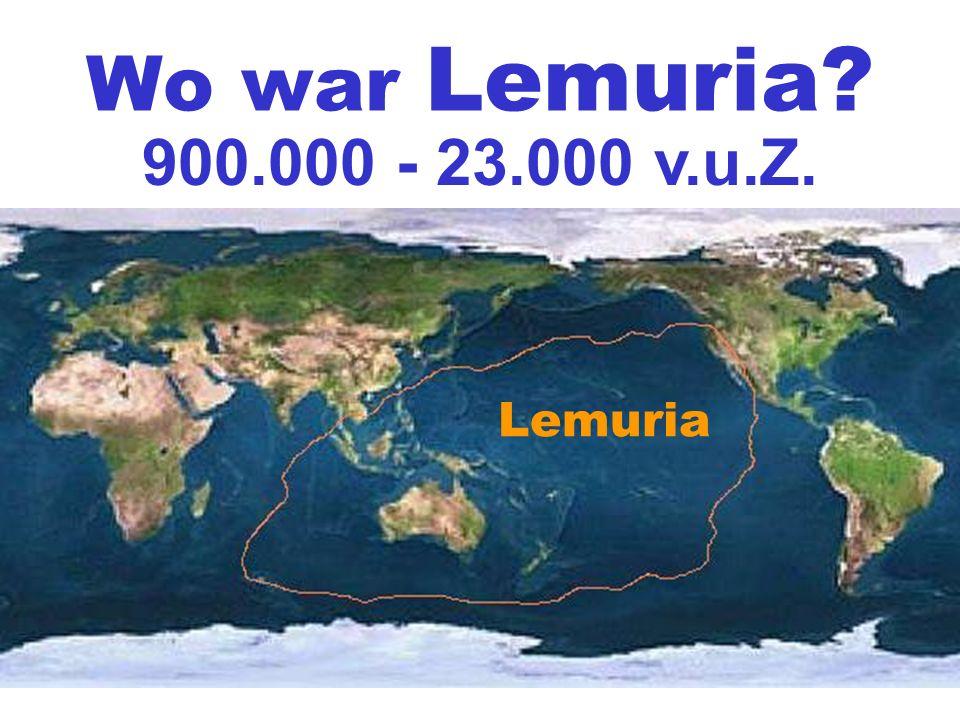 Wo war Lemuria 900.000 - 23.000 v.u.Z. Lemuria