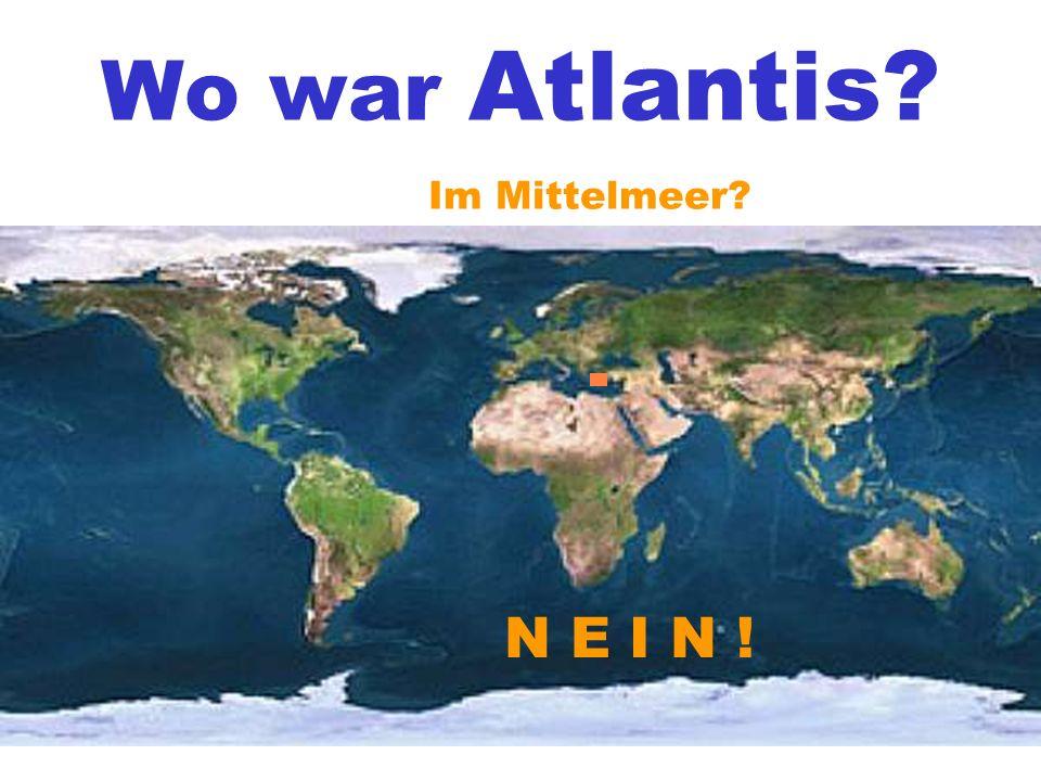 Wo war Atlantis Im Mittelmeer N E I N !