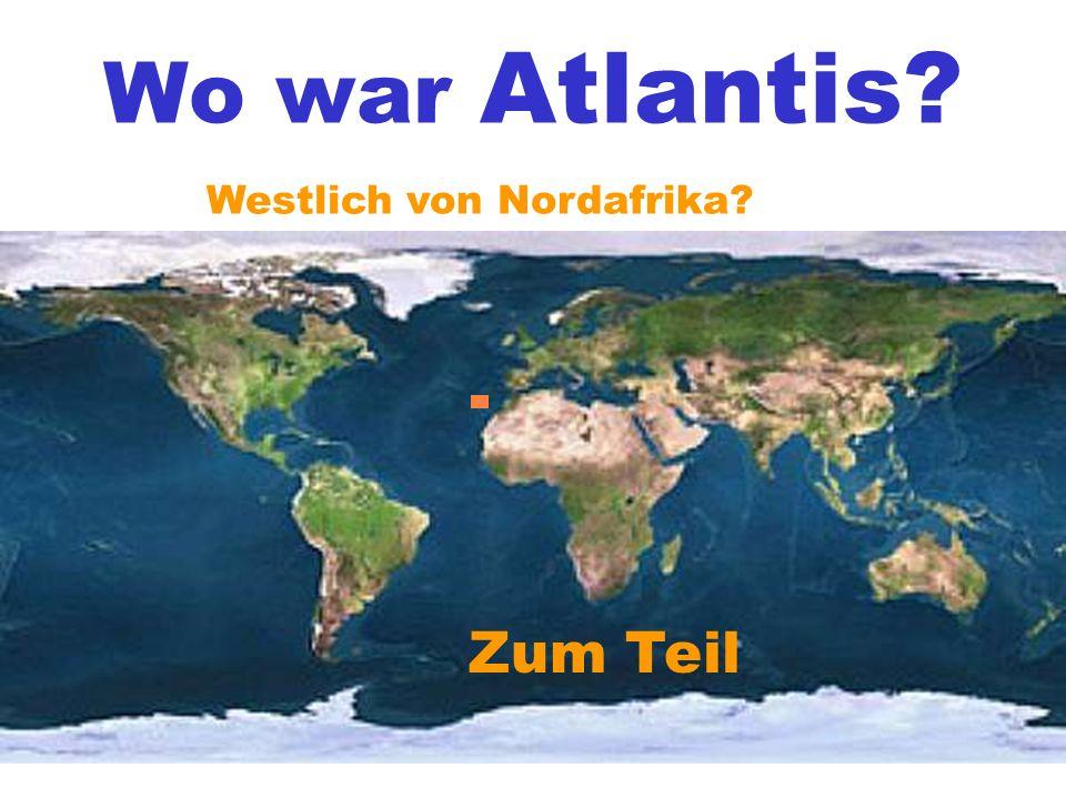 Wo war Atlantis Westlich von Nordafrika Zum Teil