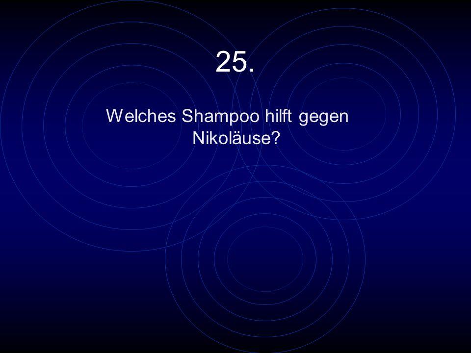 25. Welches Shampoo hilft gegen Nikoläuse?