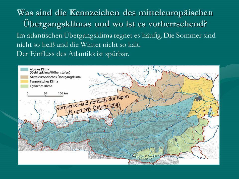 Was sind die Kennzeichen des mitteleuropäischen Übergangsklimas und wo ist es vorherrschend? Vorherrschend nördlich der Alpen (N und NW Österreichs) I