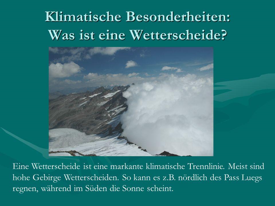 Klimatische Besonderheiten: Was ist eine Wetterscheide? Eine Wetterscheide ist eine markante klimatische Trennlinie. Meist sind hohe Gebirge Wettersch