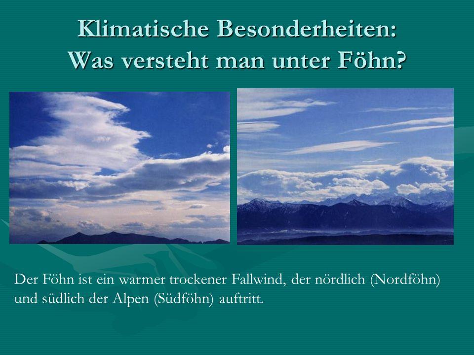 Klimatische Besonderheiten: Was versteht man unter Föhn? Der Föhn ist ein warmer trockener Fallwind, der nördlich (Nordföhn) und südlich der Alpen (Sü