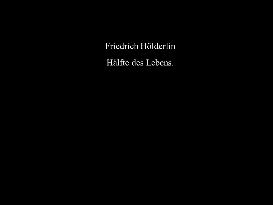 Friedrich Hölderlin Hälfte des Lebens.