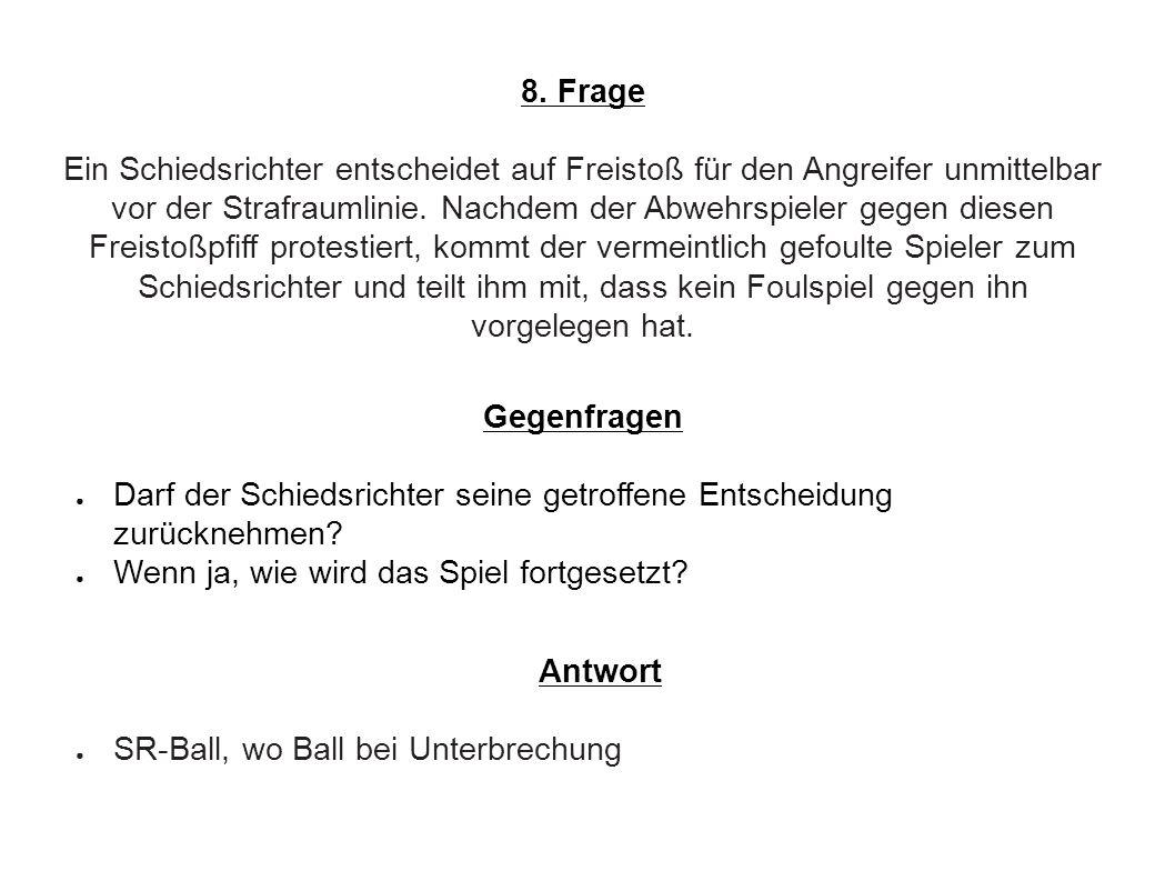 8. Frage Ein Schiedsrichter entscheidet auf Freistoß für den Angreifer unmittelbar vor der Strafraumlinie. Nachdem der Abwehrspieler gegen diesen Frei