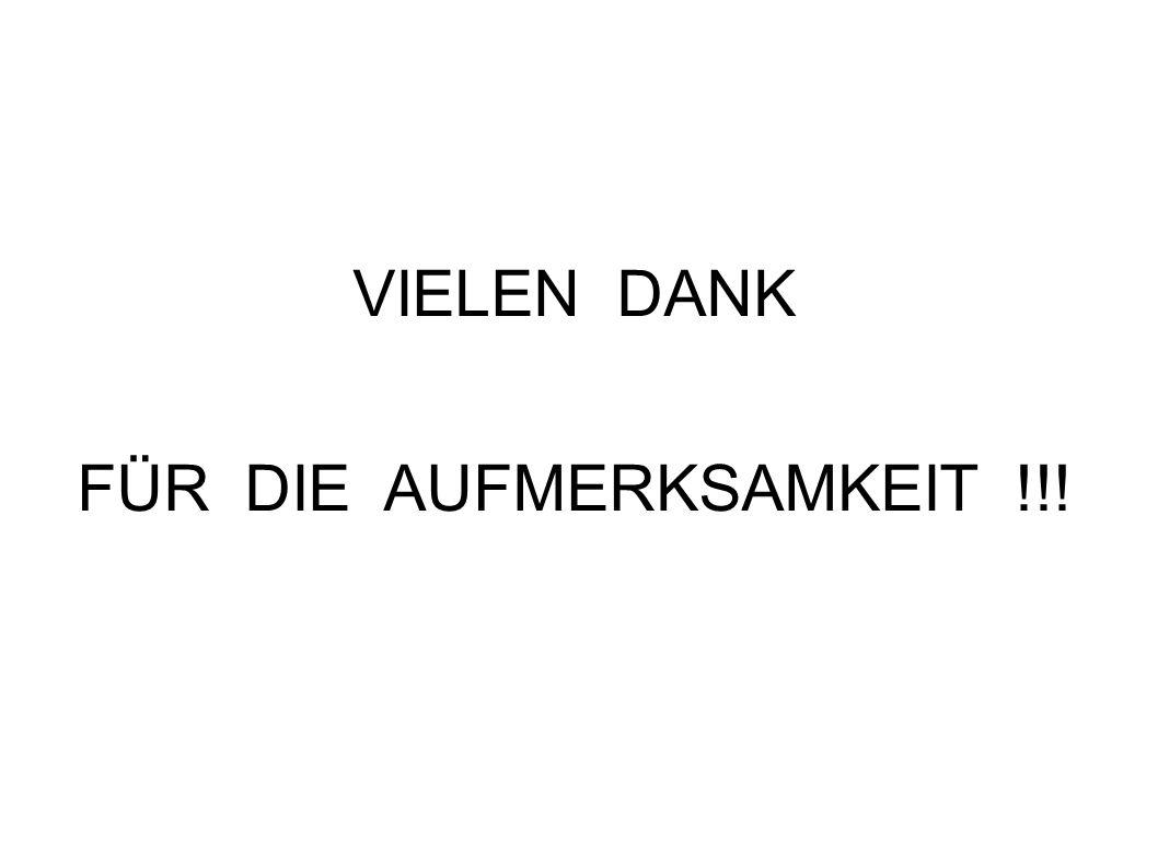 VIELEN DANK FÜR DIE AUFMERKSAMKEIT !!!