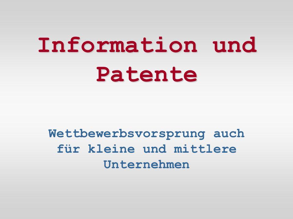 Patente......stellen die umfangreichste Dokumentation technischen Wissens überhaupt dar.