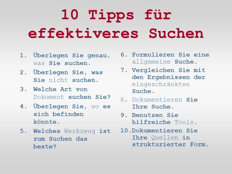 10 Tipps für effektiveres Suchen 1.Überlegen Sie genau, was Sie suchen.