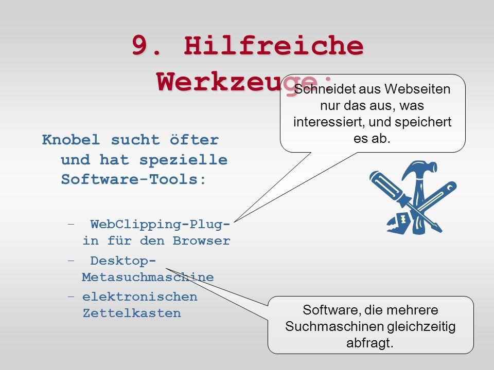 9. Hilfreiche Werkzeuge: Knobel sucht öfter und hat spezielle Software-Tools: – WebClipping-Plug- in für den Browser – Desktop- Metasuchmaschine –elek