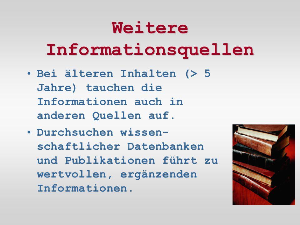 Weitere Informationsquellen Bei älteren Inhalten (> 5 Jahre) tauchen die Informationen auch in anderen Quellen auf.